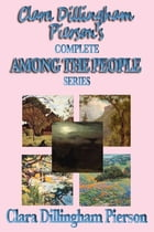Clara Dillingham Pierson's Complete Among the People Series by Clara Dillingham Pierson