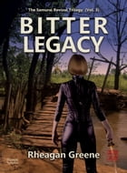 Bitter Legacy (The Samurai Revival Trilogy, Vol. 3) by Rheagan Greene