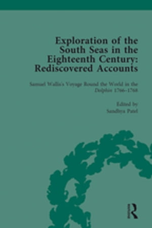 Exploration of the South Seas in the Eighteenth Century: Rediscovered Accounts,  Volume I Samuel Wallis?s Voyage Round the World in the Dolphin 1766-17