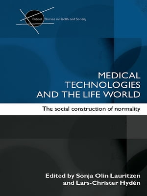 Medical Technologies and the Life World The social construction of normality