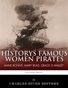 History's Famous Women Pirates: Grace O'Malley, Anne Bonny and Mary Read by Charles River Editors
