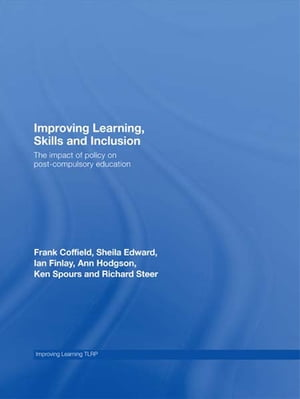 Improving Learning,  Skills and Inclusion The Impact of Policy on Post-Compulsory Education