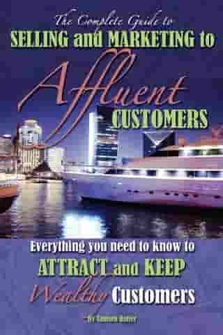 The Complete Guide to Selling and Marketing to Affluent Customers: Everything You Need to Know to Attract and Keep Wealthy Customers by Tamsen Butler