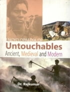 Encyclopaedia of Untouchables: Ancient, Medieval, and Modern by Raj Kumar