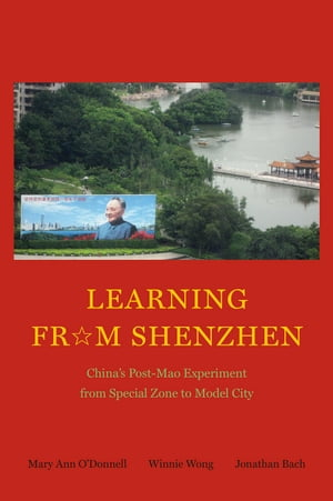Learning from Shenzhen China?s Post-Mao Experiment from Special Zone to Model City