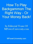 How To Play Blackgammon The Right Way - Or Your Money Back! by Editorial Team Of MPowerUniversity.com
