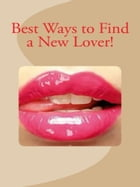 Best Ways to Find a New Lover! by Vince Stead