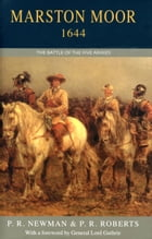 Marston Moor 1644: The Battle of the Five Armies by P R Newman