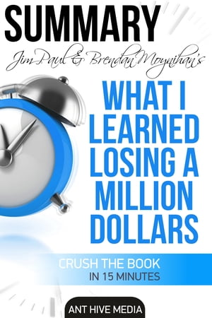 Jim Paul's What I Learned Losing a Million Dollars Summary by Ant Hive Media