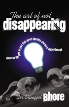 The Art of Not Disappearing: Discover the gift of your God-given identity and let it shine through by Dr Vangjel Shore