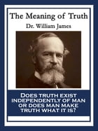 The Meaning of Truth: With linked Table of Contents by Dr. William James