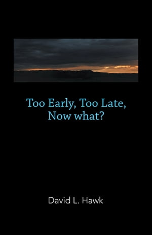 Too Early, Too Late, Now What?