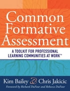 Common Formative Assessment: A Toolkit for Professional Learning Communities at Work by Kim Bailey
