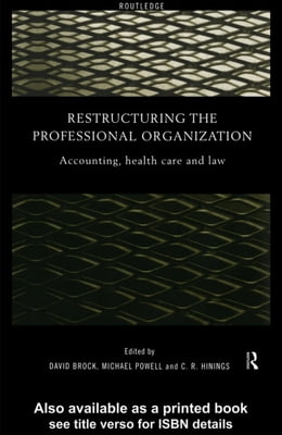 Book Restructuring the Professional Organization: Accounting, Health Care and Law by Brock, David