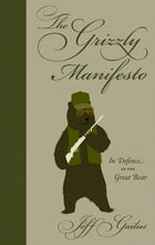 The Grizzly Manifesto: In Defence of the Great Bear by Jeff Gailus