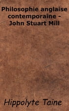 Philosophie anglaise contemporaine - John Stuart Mill by Hippolyte Taine