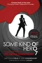 Some Kind of Hero: The Remarkable Story of the James Bond Films by Matthew Field