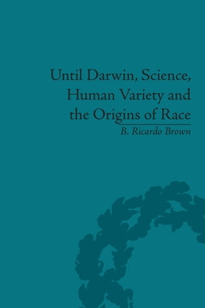 Until Darwin,  Science,  Human Variety and the Origins of Race