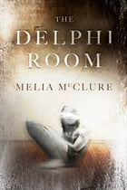 The Delphi Room by Melia McClure