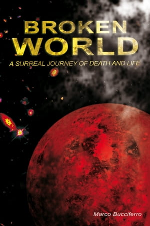 Broken World: A Surreal Journey of Death and Life by Marco Bucciferro
