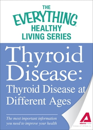 Thyroid Disease: Thyroid Disease at Different Ages The most important information you need to improve your health