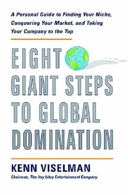 Book Eight Giant Steps to Global Domination: A Personal Guide to Finding Your Niche, Conquering Your… by Viselman, Kenn