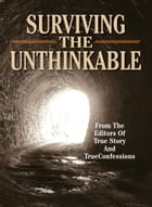 Surviving The Unthinkable by The Editors of True Story and True Confessions