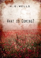 What is Coming? by H G Wells
