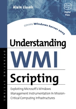Book Understanding Wmi Scripting: Exploiting Microsoft's Windows Management Instrumentation in Mission… by Lissoir, Alain