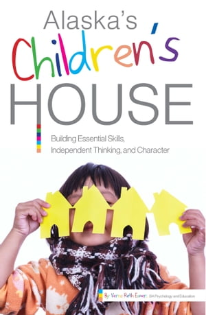 Alaska's Children's House: Building Essential Skills, Independent Thinking, and Character