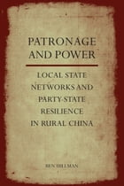 Patronage and Power: Local State Networks and Party-State Resilience in Rural China