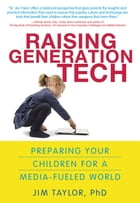 Raising Generation Tech: Preparing Your Children for a Media-Fueled World by Jim Taylor, Ph.D.