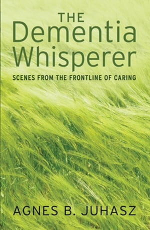 The Dementia Whisperer scenes from the frontline of caring
