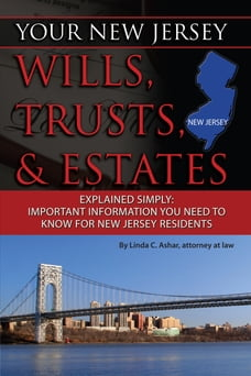 Your New Jersey Will, Trusts & Estates Explained Simply: Important Information You Need to Know for…