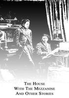 The House With The Mezzanine And Other Stories by Anton Chekhov