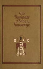 The Business of Being a Housewife: A Manual Efficiency and Economy by Jean Prescott Adams