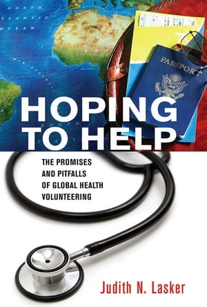 Hoping to Help The Promises and Pitfalls of Global Health Volunteering