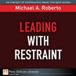 Book Leading with Restraint by Michael A. Roberto