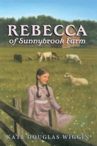 Rebecca of Sunnybrook Farm Complete Text by Kate Wiggin
