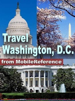 Travel Washington, DC: Illustrated Guide And Maps (Mobi Travel) by MobileReference