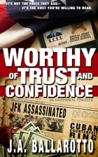 Worthy of Trust and Confidence by J.A. Ballarotto