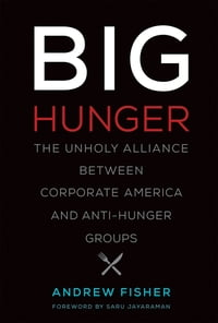 Big Hunger: The Unholy Alliance between Corporate America and Anti-Hunger Groups