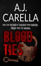 Blood Ties by A.J. Carella