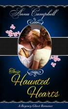 These Haunted Hearts: A Regency Ghost Romance by Anna Campbell