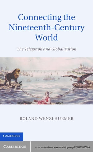 Connecting the Nineteenth-Century World The Telegraph and Globalization