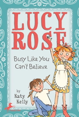 Book Lucy Rose: Busy Like You Can't Believe by Katy Kelly