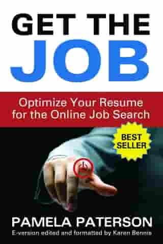 Get the Job: Optimize Your Resume for the Online Job Search by Pamela Paterson