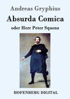 Absurda Comica: oder Herr Peter Squenz by Andreas Gryphius