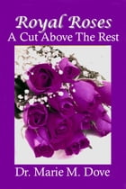 Royal Roses A Cut Above The Rest by Dr. Marie Dove