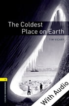 The Coldest Place on Earth - With Audio Level 1 Oxford Bookworms Library